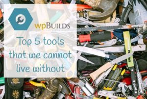 Top 5 tools that we cannot live without