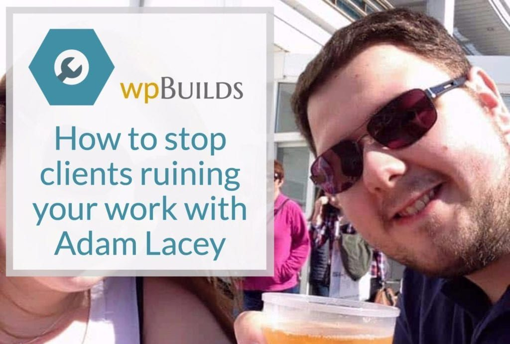 How to stop clients ruining your work with Adam Lacey