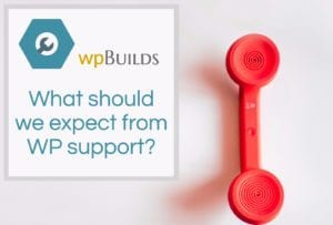 What should we expect from WP support?