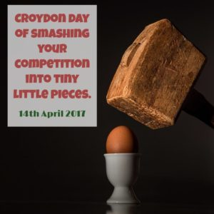 Croydon day of smashing your competition into tiny little pieces