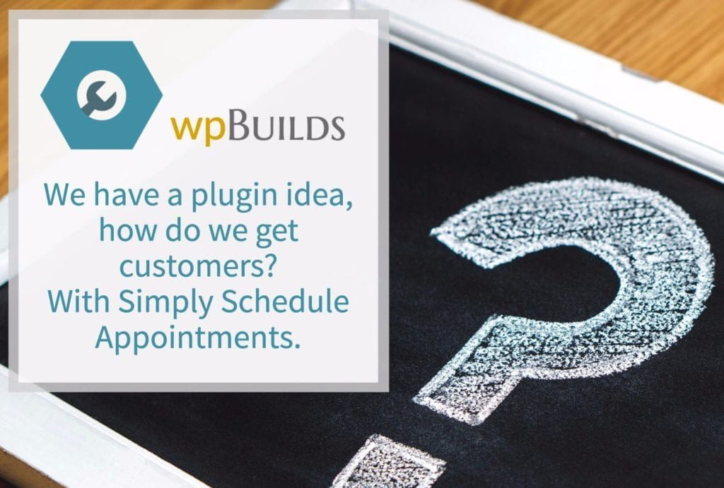 We have a plugin idea, how do we get customers? With Simply Schedule Appointments