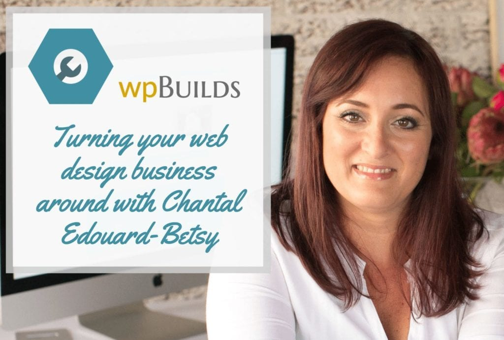 Turning your web design business around with Chantal Edouard-Betsy