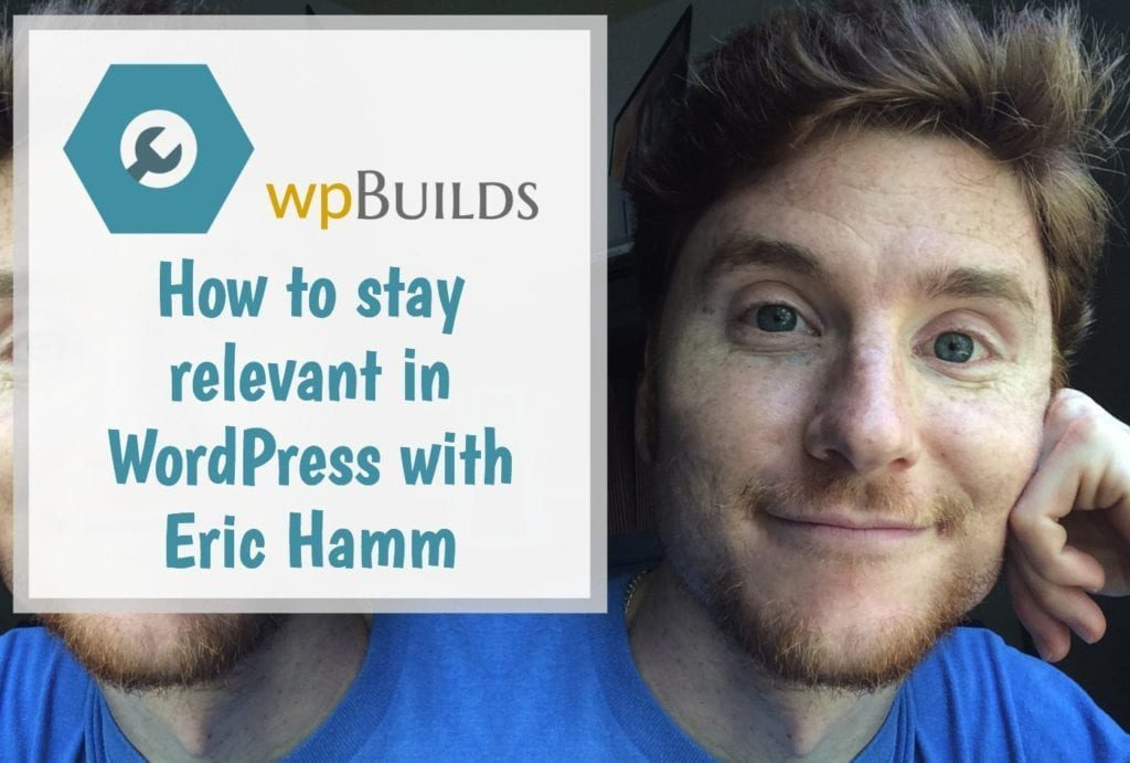 How to stay relevant in WordPress with Eric Hamm