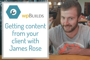 Getting content from your client with James Rose