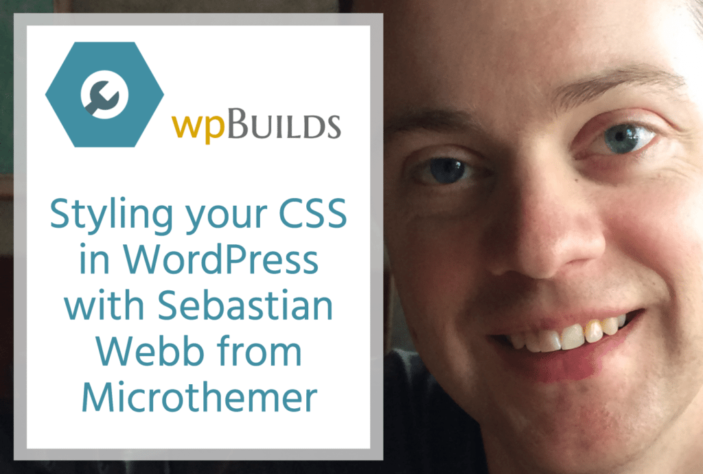 Styling your CSS in WordPress with Sebastian Webb from Microthemer