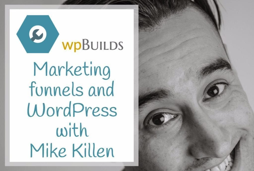 Marketing funnels and WordPress with Mike Killen