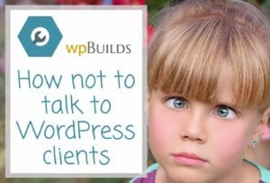 How not to talk to WordPress clients