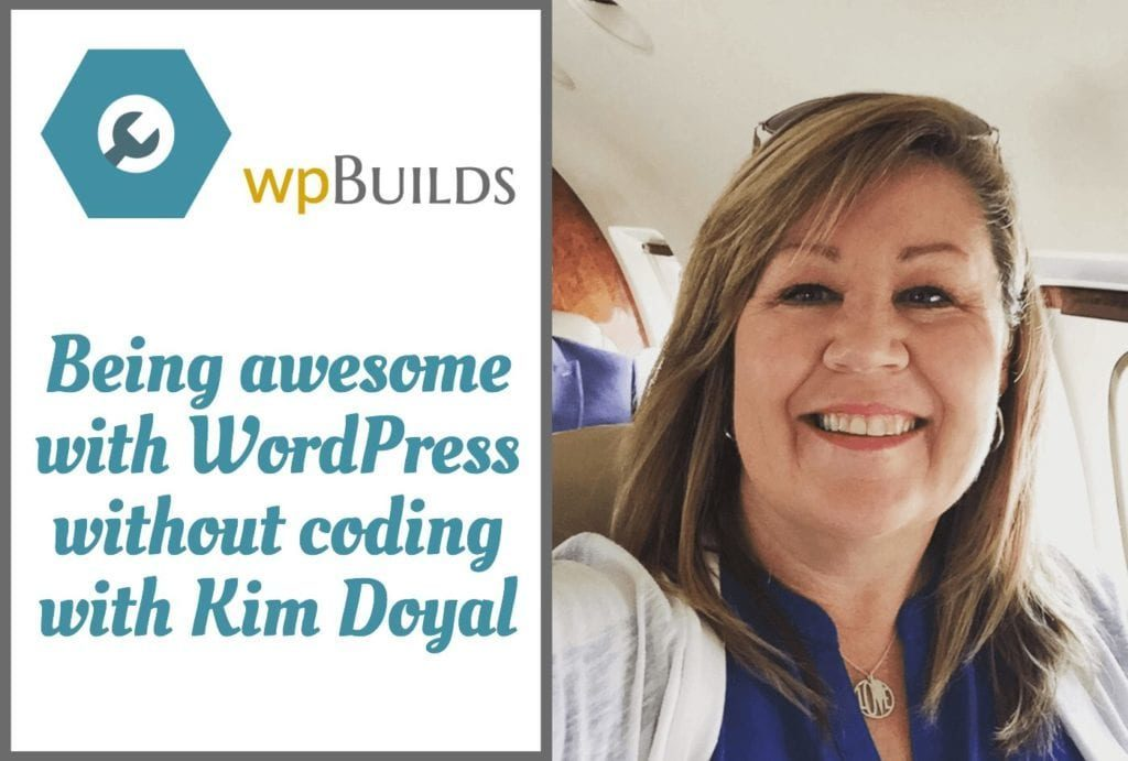 Being awesome with WordPress without coding with Kim Doyal