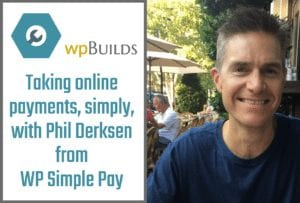 Taking online payments, simply, with Phil Derksen from WP Simple Pay
