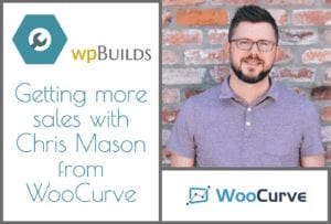 Getting more sales with Chris Mason from WooCurve