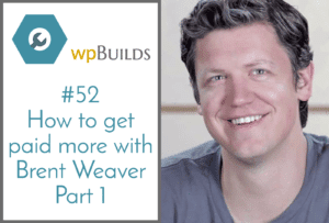 How to get paid more with Brent Weaver - Part 1