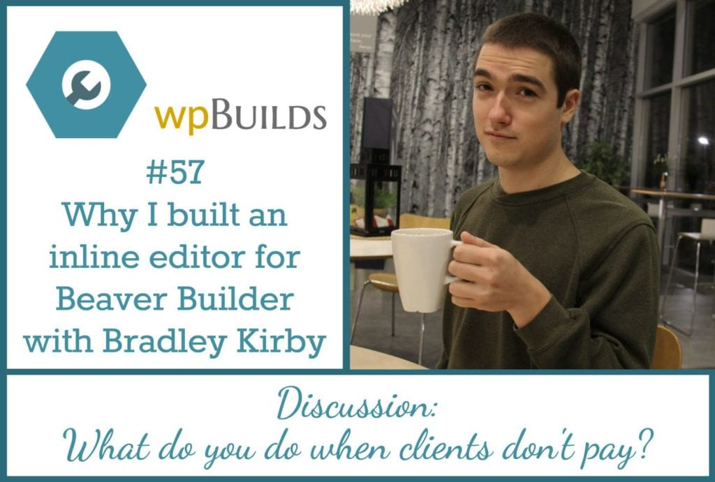 Why I built an inline editor for Beaver Builder with Bradley Kirby