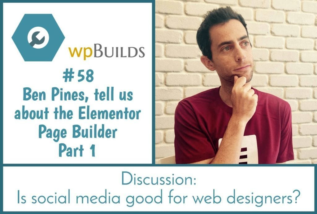 Ben Pines, tell us about the Elementor Page Builder - Part 1