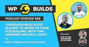 """GeneratePress Sites"" is going to speed up your site building with Tom Usborne and Paul Lacey"