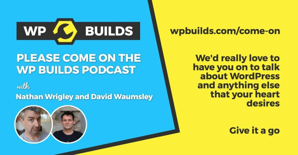 WP Builds - Come on the Podcast