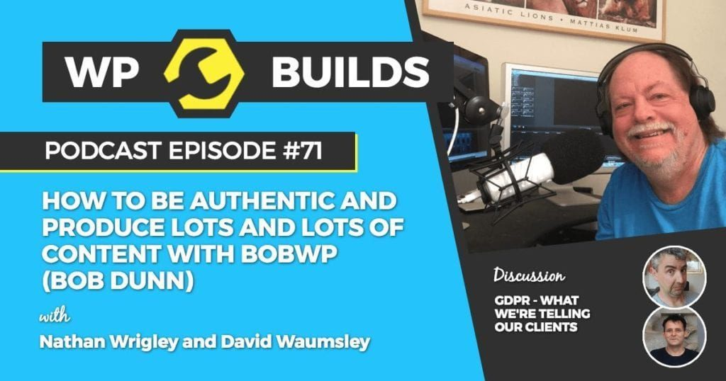 How to be authentic and produce lots and lots of content with BobWP (Bob Dunn)