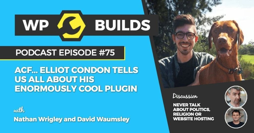 75 - ACF... Elliot Condon tells us all about his enormously cool plugin