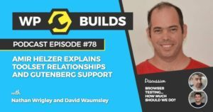 78 - Amir Helzer explains Toolset relationships and Gutenberg support