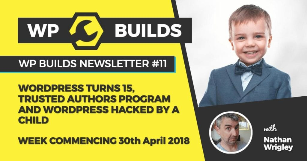 WP Builds Newsletter #11 - WordPress turns 15, Trusted Authors Program and WordPress Hacked by a Child
