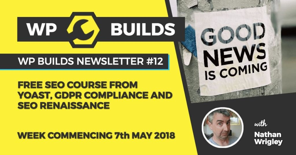 WP Builds Newsletter #12 - Free SEO course from Yoast, GDPR compliance and SEO renaissance