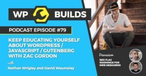 Keep educating yourself about WordPress / JavaScript / Gutenberg with Zac Gordon