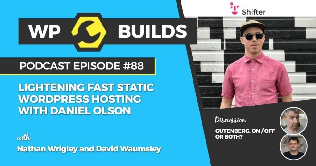 88 - Lightening fast static WordPress hosting with Daniel Olson