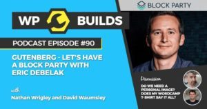 90 - Gutenberg - Let's have a Block Party with Eric Debelak