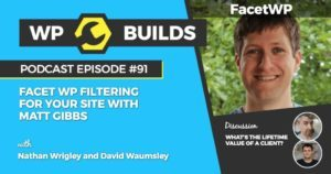 91 - Gutenberg - FacetWP filtering for your site with Matt Gibbs