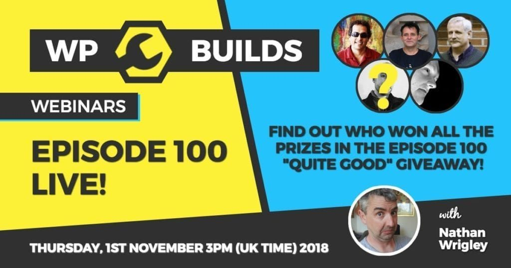 WP Builds - Webinar - Episode 100 Live