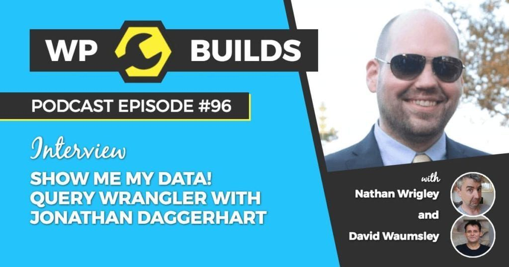 96 - Show me my data! Query Wrangler with Jonathan Daggerhart