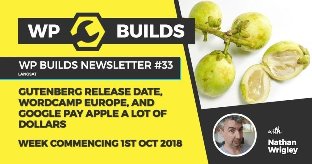 WP Builds Newsletter #33 - Gutenberg release date, WordCamp Europe and Google pay Apple a lot of dollars