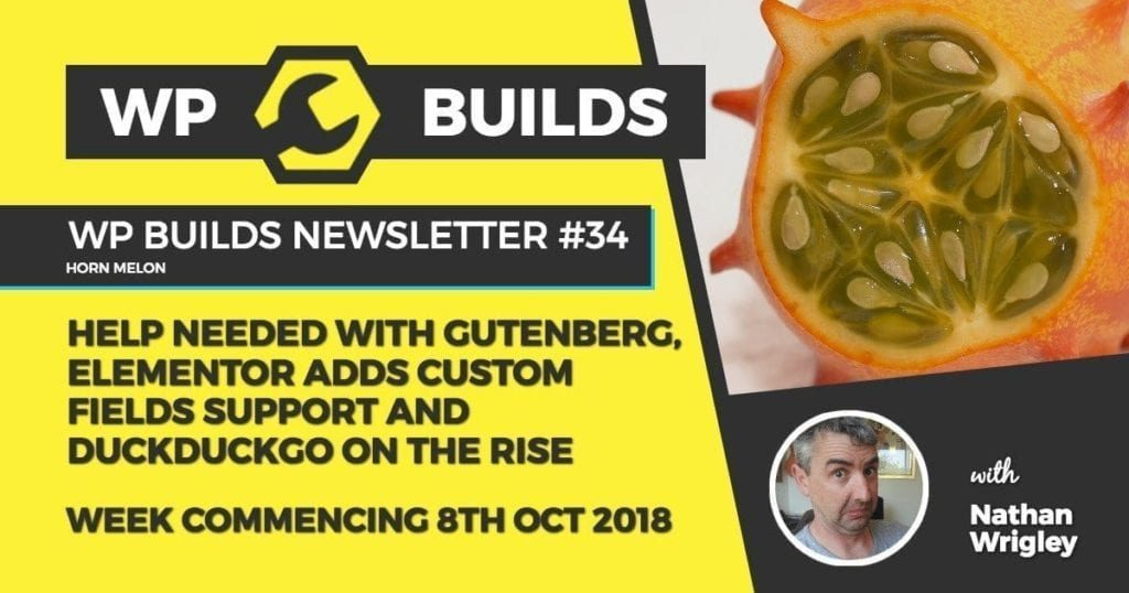 WP Builds Newsletter #34 - Help needed with Gutenberg, Elementor adds Cusomt Fields integrations and DuckDuckGo on the rise