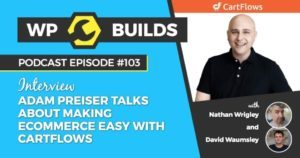 103 - Adam Preiser talks about making eCommerce easy with CartFlows