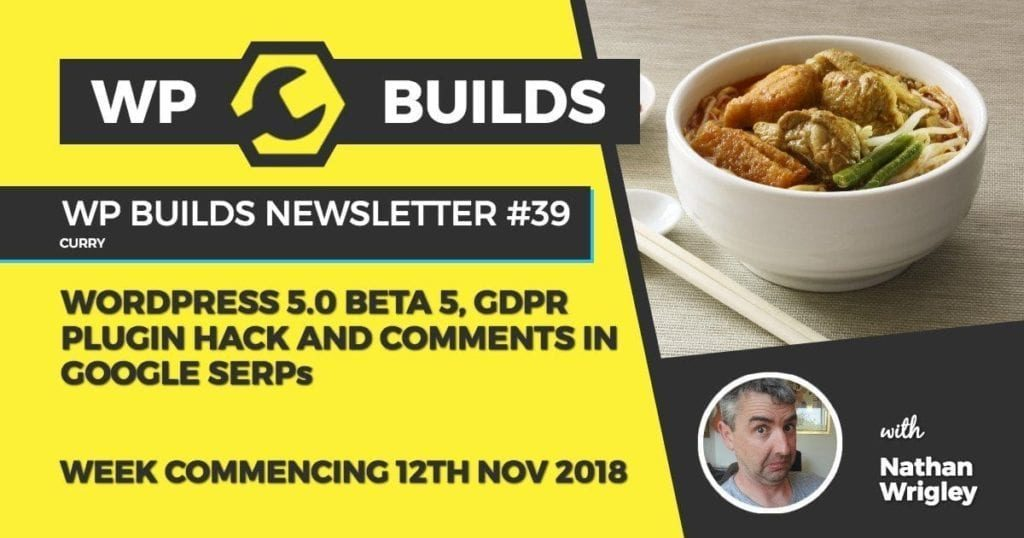 WP Builds Newsletter #39 - WordPress 5.0 beta 5, GDPR plugin hack and comments in Google SERPs
