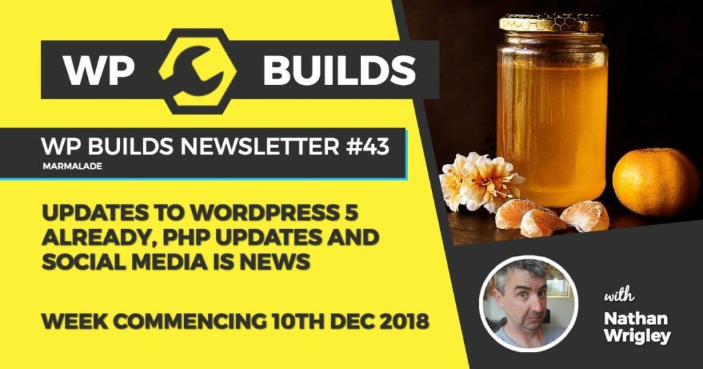 WP Builds Newsletter #43 - Updates WordPress 5 already, PHP updates and social media is news