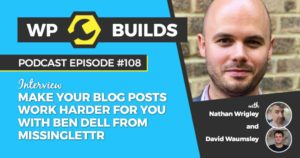108 - Make your blog posts work harder for you with Ben Dell from Missinglettr