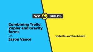 Combining Trello, Zapier and Gravity Forms with Jason Vance