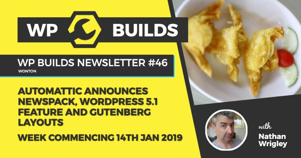 WP Builds Newsletter #46 - Automattic announces Newspack, WordPress 5.1 feature and Gutenberg layouts