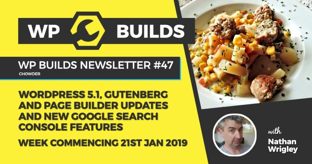 WP Builds Newsletter #47 - WordPress 5.1, Gutenberg and Page Builder updates and new Google Search Console features