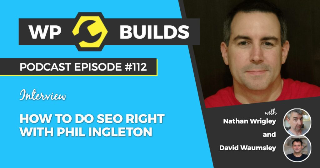 How to do SEO right with Phil Singleton - WP Builds