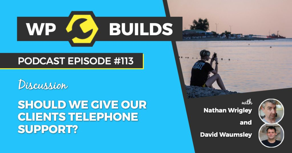 Should we give our clients telephone support - WP Builds Podcast