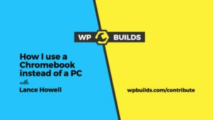 WP-Builds-Contribute-Lance-Howell-Chromebook