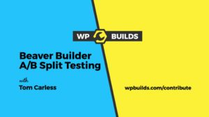 Beaver Builder A / B Split Testing with Tom Carless