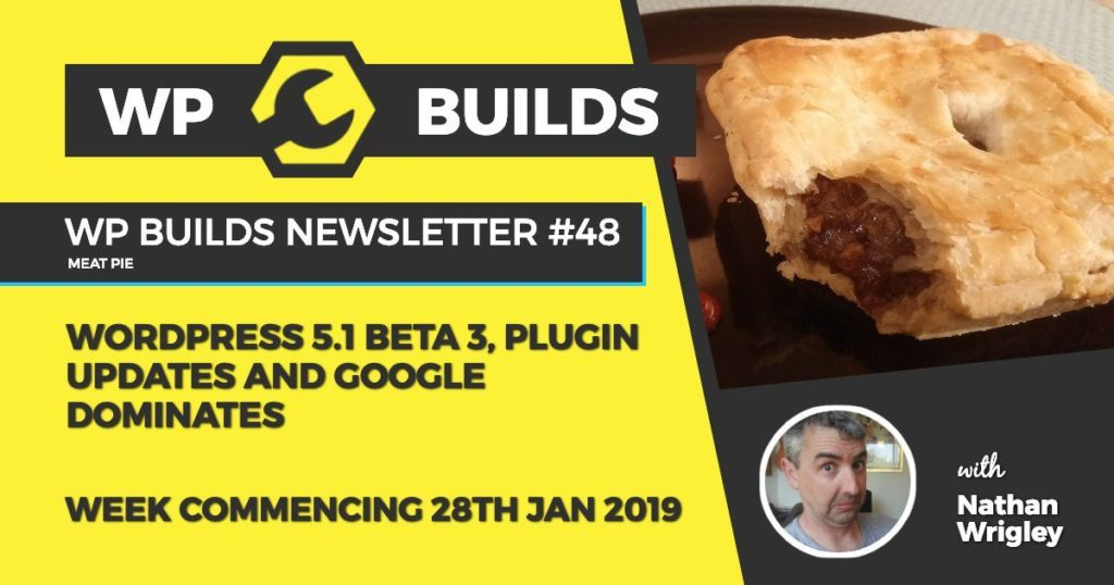 WP Builds Newsletter #48 - WordPress 5.1 Beta 3, Plugin updates and Google dominates