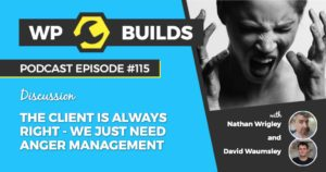 115 - The client is always right, we just need anger management
