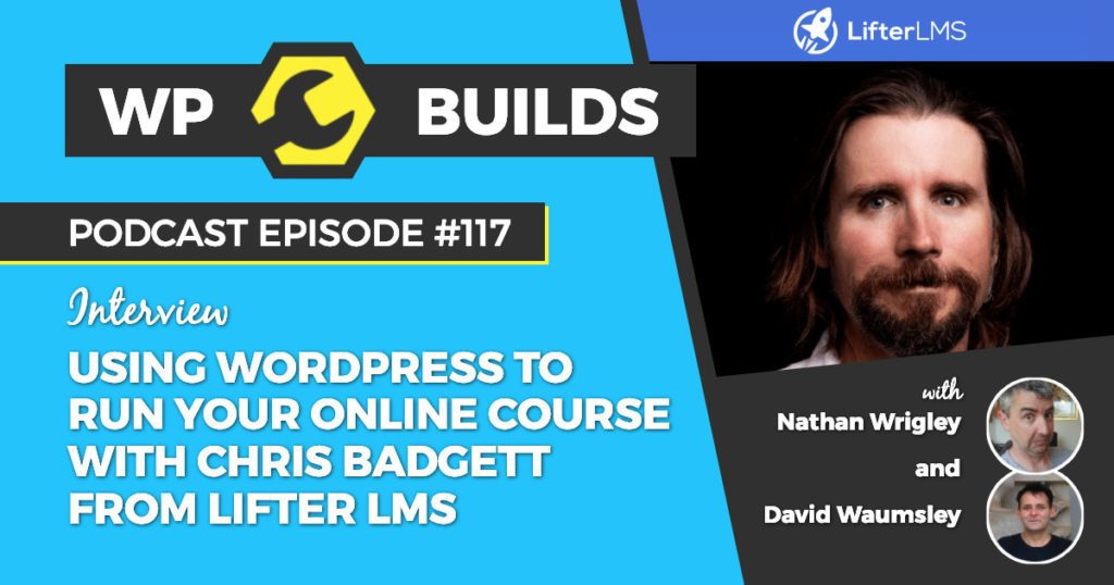 Using WordPress to run your online course with Chris Badgett from Lifter LMS