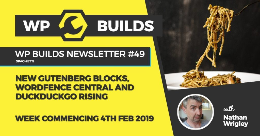 WP Builds Newsletter #49 - New Gutenberg blocks, Wordfence Central and DuckDuckGo rising