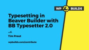 Typesetting in Beaver Builder with BB Typesetter 2.0 - Tim Preut - Contribute #11