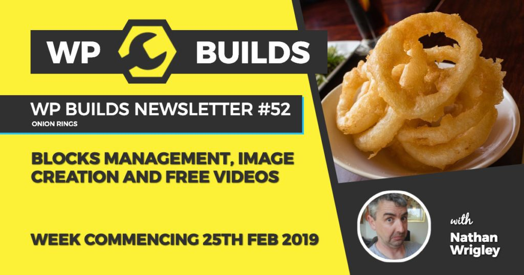 WP Builds Newsletter #52 - Blocks management, image creation and free videos