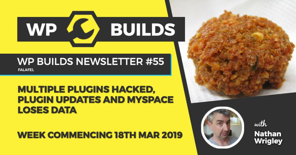 WP Builds Newsletter #55 - Multiple plugins hacked, plugin updates and MySpace loses data